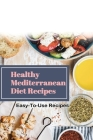 Healthy Mediterranean Diet Recipes: Easy-To-Use Recipes: Fresh And Fabulous Mediterranean Recipes Cover Image
