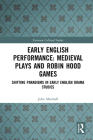 Early English Performance: Medieval Plays and Robin Hood Games: Shifting Paradigms in Early English Drama Studies (Variorum Collected Studies) Cover Image