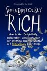 Serendipitously Rich: How to Get Delightfully, Delectably, Deliciously Rich (or Anything Else You Want) in 7 Ridiculously Easy S Cover Image