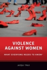 Violence Against Women: What Everyone Needs to Know(r) Cover Image