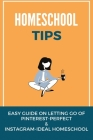 Homeschool Tips: Easy Guide On Letting Go Of Pinterest-Perfect & Instagram-Ideal Homeschool: How To Prepare For Remote Learning Cover Image