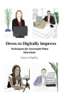 Dress to Digitally Impress: Techniques for Successful Video Interviews Cover Image