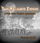 'Twas Halloween Evening: A Tale of the Zombie Apocalypse Cover Image