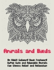 Animals and Birds - An Adult Coloring Book Featuring Super Cute and Adorable Animals for Stress Relief and Relaxation - Cover Image