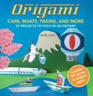 Origami Cars, Boats, Trains and more: 35 projects to fold in an instant Cover Image
