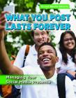 What You Post Lasts Forever: Managing Your Social Media Presence Cover Image