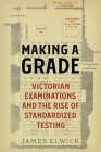 Making a Grade: Victorian Examinations and the Rise of Standardized Testing Cover Image