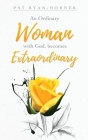 An Ordinary Woman: with God, becomes Extraordinary Cover Image
