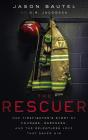 The Rescuer: One Firefighter's Story of Courage, Darkness, and the Relentless Love That Saved Him Cover Image