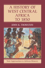 A History of West Central Africa to 1850 (New Approaches to African History #15) Cover Image