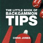 The Little Book of Backgammon Tips (Little Books of Tips) Cover Image