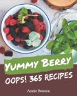 Oops! 365 Yummy Berry Recipes: A Timeless Yummy Berry Cookbook Cover Image