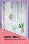 Macramé Projects: Making Macramé With Simple and Detail Instruction: Diy Macrame Projects Cover Image
