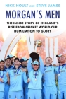 Morgan's Men: The Inside Story of England's Rise from Cricket World Cup Humiliation to Glory Cover Image
