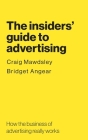 The insiders' guide to advertising: How the business of advertising really works Cover Image
