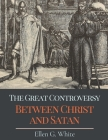 The Great Controversy Between Christ and Satan: With Original Classics and Annotated Cover Image