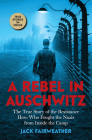 A Rebel in Auschwitz: The True Story of the Resistance Hero who Fought the Nazis from Inside the Camp (Scholastic Focus) Cover Image