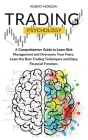 Trading Psychology: A Comprehensive Guide to Learn Risk Management and Overcome Your Fears. Learn the Best Trading Techniques and Enjoy Fi Cover Image