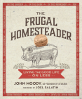 The Frugal Homesteader: Living the Good Life on Less Cover Image