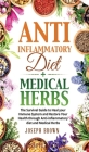 Anti-Inflammatory Diet + Medical Herbs - 2 Books In 1: The Survival Guide To Heal Your Immune System And Restore Your Health Through Anti-Inflammatory Cover Image