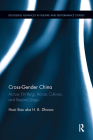 Cross-Gender China: Across Yin-Yang, Across Cultures, and Beyond Jingju (Routledge Advances in Theatre & Performance Studies) Cover Image