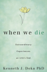 When We Die: Extraordinary Experiences at Life's End Cover Image