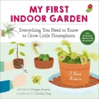 My First Indoor Garden: Everything You Need to Know to Grow Little Houseplants (I Love Nature #1) Cover Image
