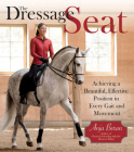 The Dressage Seat: Achieving a Beautiful, Effective Position in Every Gait and Movement Cover Image