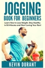 Jogging Book For Beginners: learn how to Lose Weight, Stay Healthy in 90 minutes and start loving your run! Cover Image