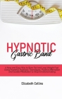 Hypnotic Gastric Band: A New and Easy Way to Burn Fat And Lose Weight Fast Using Powerful Hypnosis Techniques, Positive Affirmation and Guide Cover Image