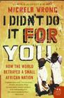 I Didn't Do It for You: How the World Betrayed a Small African Nation Cover Image