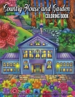 Country House and Garden Coloring Book: An Adult Coloring Book with Charming Houses, Beautiful and Peaceful Landscapes and Beautiful Garden Perfect Co Cover Image