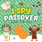 I Spy Passover Book for Kids: A Fun Guessing Game Book for Little Kids Ages 2-5 and all ages - A Great Pesach Passover gift for Kids and Toddlers Cover Image