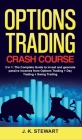 Options Trading Crash Course: 3 in 1: The Complete Guide to invest and generate passive incomes from Options Trading + Day Trading + Swing Trading Cover Image