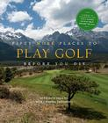 Fifty More Places to Play Golf Before You Die: Golf Experts Share the World's Greatest Destinations Cover Image
