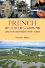 French on Shifting Ground: Cultural and Coastal Erosion in South Louisiana (America's Third Coast) Cover Image