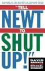 Tell Newt to Shut Up: Prize-Winning Washington Post Journalists Reveal How Reality Gagged the Gingrich Revolution Cover Image