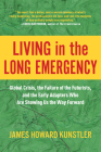 Living in the Long Emergency: Global Crisis, the Failure of the Futurists, and the Early Adapters Who Are Showing Us the Way Forward Cover Image