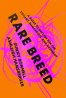 Rare Breed: A Guide to Success for the Defiant, Dangerous, and Different Cover Image