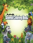 Adult Animal Coloring Book: Stress Relieving Designs Animals-Elephants, Owls, Horses, Dogs, Cats, and Many More! Cover Image