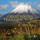 Great Hiking Trails of the World: 80 Trails, 75,000 Miles, 38 Countries, 6 Continents Cover Image