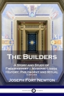The Builders: A Story and Study of Freemasonry - Masonic Lodge History, Philosophy and Ritual (Complete) Cover Image