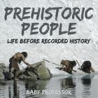 Prehistoric Peoples: Life Before Recorded History Cover Image