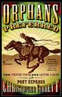 Orphans Preferred: The Twisted Truth and Lasting Legend of the Pony Express Cover Image