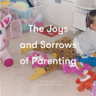 The Joys and Sorrows of Parenting: 26 Essays to Reassure and Console Cover Image