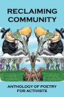 Reclaiming Community: Anthology Of Poetry For Activists: Poems Of Resistance Cover Image
