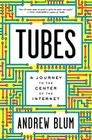 Tubes: A Journey to the Center of the Internet Cover Image