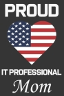 Proud IT Professional Mom: Valentine Gift, Best Gift For IT Professional Mom, Mom Gift From Her Loving Daughter & Son. Cover Image