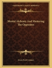 Mental Alchemy And Mastering The Opposites Cover Image