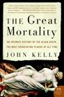 The Great Mortality: An Intimate History of the Black Death, the Most Devastating Plague of All Time Cover Image